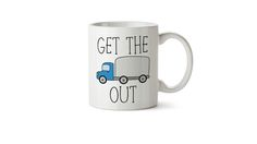 Get the truck out mug Funny mug, office gift, christmas gift ideas for office, bff gift, cheap christmas ideas,cheap present ideas, punny mugs, trucker gift