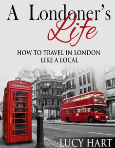 A Londoners Life How to Travel in London like a Local