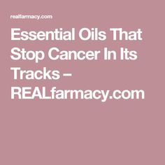 Essential Oils That Stop Cancer In Its Tracks – REALfarmacy.com