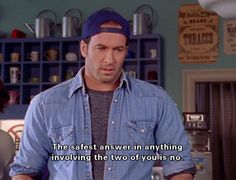 Luke: What are you looking for? Lorelai: My new husband. Rory: She's already passed up two perfectly good prospects. Lorelai: But I'm feeling pretty good about number three. Luke: Do I want to know what you're doing? Rory: Hey, Luke came to the table, does that make him number three? Luke: No. LoreaiI: You don't even know what we're doing. Luke: The safest answer to anything involving the two of you is no.