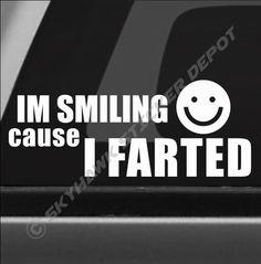 I m Smiling Cause I Farted Vinyl Bumper Sticker Decal Sport Car Truck SUV JDM GM
