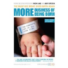 More Business of Being Born - They made another one?  How did I not know about this?  I loved the first documentary, and from the great reviews this one seems to be even more informational.  I have just ordered it, so I hope I can comment on it more once I have a chance to watch it.