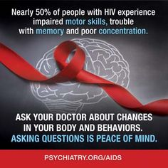 Nearly 50% of people with HIV experience impaired motor skills, trouble with memory and poor concentration. Ask your doctor about changes in your body and behaviors. Asking questions is peace of mind. #WorldAIDSDay