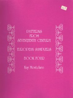 """""""Patterns From 17th Century European Samplers"""" - Book 4  by Kay Montclare. Price tag still on the cover but don't expect to find a copy at this price anywhere. Kay's books are selling for over $100 each now and that is if you can find one for sale. Many Kay Montclare fans are hoping to see these books available again in the future but no word of that happening yet."""
