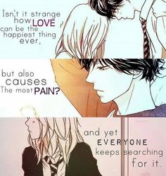 """""""Isn't it strange how love can be the happiest thing ever, but also causes the most pain? And yet everyone keeps searching for it"""""""