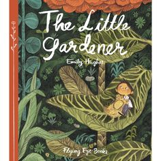 An exciting new release from the author of the best-selling Wild, Emily Hughes! There was once a little gardener and his garden meant everything to him. He work