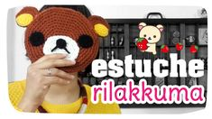 Estuche Rilakkuma (El osito perezoso) - Tejido Kawaii #04