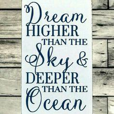 Dream higher than the sky & deeper than the ocean