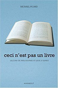 Ceci N Est Pas Un Livre Lecons De Philosophie Et Jeux D Esprit Par Michael Picard Jeux D Esprit Livre Philosophie