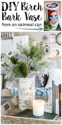 DIY Birch Bark Vase from an Oatmeal Can | blesserhouse.com - A quick tutorial for how to make a DIY birch bark vase for cheap using items from your pantry to create a cozy style for displaying faux florals.