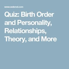 Quiz: Birth Order and Personality, Relationships, Theory, and More