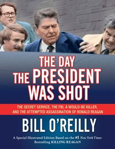 The Day the President Was Shot: The Secret Service, the FBI, a Would-Be Killer, and the Attempted Assassination of Ronald Reagan, by Bill O'Reilly (released Jun 21, 2016). A chronicle of the events leading up to the attempted assassination of Ronald Reagan. Includes a discussion of the aftermath and provides biographical information on the former president.