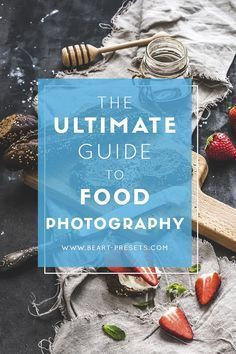 The Ultimate Guide to Food Photography. Learn Food Photography Secrets from Professional Photographers