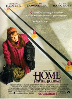 Home For The Holidays (1995)  Seriously, if you haven't seen this you MUST!  Amazing movie, hilarious family, AND Robert Downey Jr.!