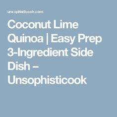 Coconut Lime Quinoa | Easy Prep 3-Ingredient Side Dish – Unsophisticook
