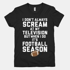 Football Season (29823-2102blk) I don't always scream at my television, but when I do it's GAMECOCK football season. Price: $28.00