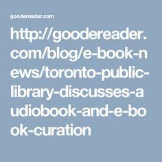 http://goodereader.com/blog/e-book-news/toronto-public-library-discusses-audiobook-and-e-book-curation