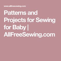 Patterns and Projects for Sewing for Baby | AllFreeSewing.com