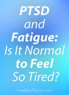 """""""Learn why PTSD causes fatigue. Many with PTSD report always being tired. Then find out what to do about fatigue related to PTSD."""" www.HealthyPlace.com"""