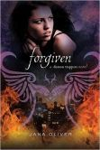 Forgiven (Demon Trappers Series #3): Jana Oliver's third spellbinding Demon Trappers novel - following The Demon Trapper's Daughter and Soul Thief - brings all new thrills, as Riley Blackthorne takes on demons, love... and the future of the human race.   The days are growing darker for 17-year-old demon trapper Riley Blackthorne. With her father's reanimated body back safely, Beck barely speaking to her because of a certain hunky Fallen angel