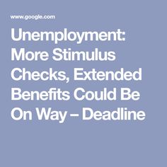 Unemployment: More Stimulus Checks, Extended Benefits Could Be On Way – Deadline