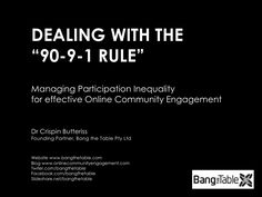 Ten Principles for Managing the 90-9-1 phenonemon for online community engagement by Bang the Table via Slideshare