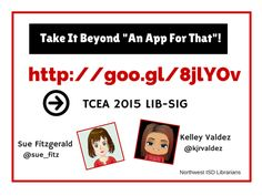 "Take It Beyond ""An App for That""! Sue Fitzgerald and Kelley Valdez - Northwest ISD"
