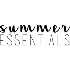 Summer Essentials text ❤ liked on Polyvore featuring text, backgrounds, quotes, phrase and saying