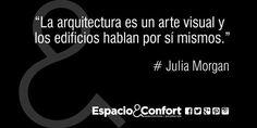 #Frases Julia Morgan La arquitectura es un arte visual y los edificios hablan por sí mismos.