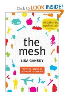The Mesh: Why the Future of Business Is Sharing: Lisa Gansky: Amazon.com: Books