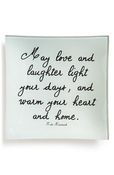 May love and laughter light your days, and warm your heart and home.