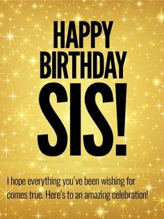 Happy Birthday Sister Quote Inspirational to An Amazing Celebration Happy Birthday Wishes Card for Sister – Quotes Ideas Happy Birthday Wishes Cards, Birthday Wishes For Sister, Birthday Blessings, Happy Birthday Fun, Happy Birthday Images, Birthday Greetings For Women, Happy Birthday My Friend, Birthday Prayer, Birthday Ideas