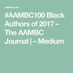 #AAMBC100 Black Authors of 2017 – The AAMBC Journal | – Medium