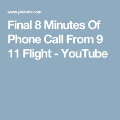 Final 8 Minutes Of Phone Call From 9 11 Flight - YouTube