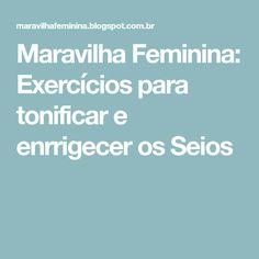 Maravilha Feminina: Exercícios para tonificar e enrrigecer os Seios