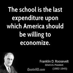 ~ Franklin D. Roosevelt it would lead to a better america to have a more educated citizenry Fdr Quotes, President Quotes, Franklin Roosevelt, Eleanor Roosevelt, Great Quotes, Inspirational Quotes, Roosevelt Quotes, Founding Fathers, Roosevelt School