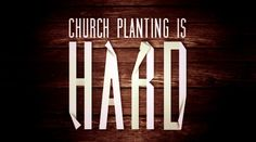 Church Planting is Hard Work | Acts 29 Blog