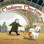 Madame Martine by Sara Brannen  (Book, 2014) [WorldCat.org] On a chase to retrieve her new dog, a longtime resident of Paris ascends the Eiffel Tower for the first time, discovering how much beauty she has been missing all these years and deciding to try something new each week.