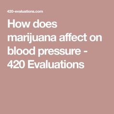 How does marijuana affect on blood pressure - 420 Evaluations