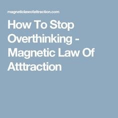 How To Stop Overthinking - Magnetic Law Of Atttraction