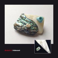 Brooch 6. Iridescent