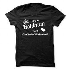 awesome BOHLMAN Tshirt, Its a BOHLMAN thing you wouldnt understand