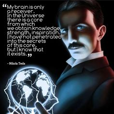 Nikola Tesla is one of the men I would have most liked to meet. A truly exceptional mind. Friend of other great minds such as Albert Einstein Walter Russell and Mark Twain. Nikola Tesla Quotes, Nicola Tesla, A Course In Miracles, E Mc2, Quantum Physics, Quantum Leap, Universe, Knowledge, Mindfulness