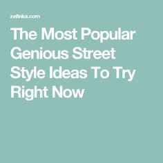 The Most Popular Genious Street Style Ideas To Try Right Now