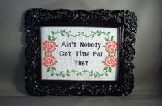 ain't nobody got time for that cross stitch