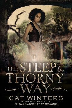 THE STEEP AND THORNY WAY, by Cat Winters, coming March 8, 2016, from Amulet Books