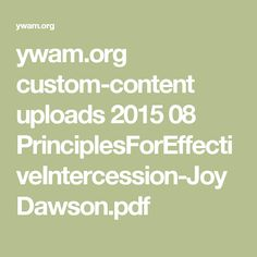 ywam.org custom-content uploads 2015 08 PrinciplesForEffectiveIntercession-JoyDawson.pdf