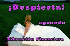 ¡Despierta! Aprende educación financiera  www.anasekmusic.net http://blog.anasekmusic.net