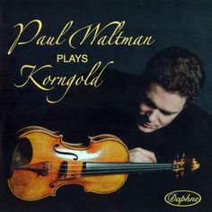 Erich Wolfgang Korngold – Violin Concerto in D – Swedish Radio Symphony Orchestra, Paul Waltman, David Björkman