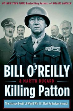 Killing Patton by Bill O'Reilly & Martin Dugard ... An account of General George Patton's leadership during the final months of World War II in Europe, and his mysterious death in December 1945.  Find this book @ your Library http://hpl.iii.com:2088/record=b1211469~S1